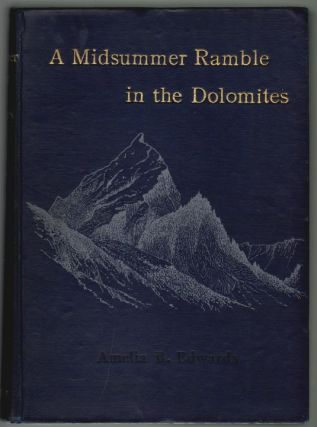 Untrodden Peaks and Unfrequented Valleys, A Midsummer Ramble in the Dolomites. Amelia B. Edwards.