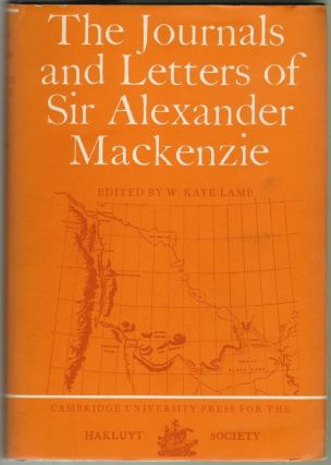 The Journal and Letters of Sir Alexander Mackenzie. W. Kaye Lamb.