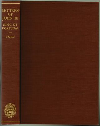 Letters of John III, King of Portugal 1521-1557. J. D. M. Ford, Introduction ed