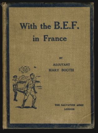 With the B.E.F. in France. Mary Booth, B., Arthur E. Copping.