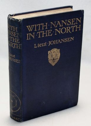 With Nansen in the North, A Record of the Fram Expedition in 1893-96. Hjalmar Johansen, H. L. Braekstad.