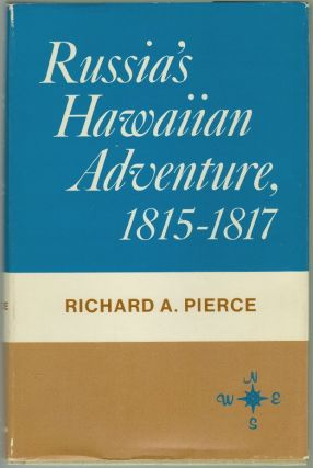 Russia's Hawaiian Adventure, 1815-1817. Richard A. Pierce.