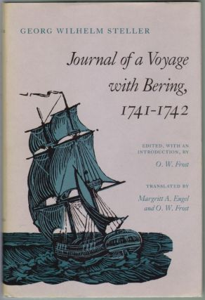 Journal of a Voyage with Bering 1741-1742. Georg Wilhelm Steller, O. W. Frost, ed, Introduction, Margritt A. Engel.