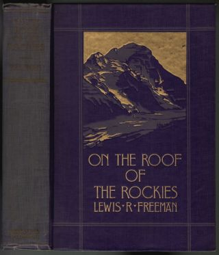 On the Roof of the Rockies, The Great Columbia Icefield of the Canadian Rockies. Lewis R. Freeman.