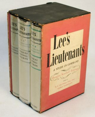 Lee's Lieutenants, A Study in Command: Volume I, Manassas to Malvern Hill; Volume II, Cedar Mountain to Chancellorsville; Volume III, Gettysburg to Appomattox [Three-Volume Set]. Douglas Southall Freeman.