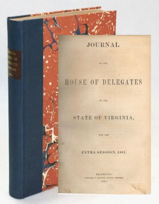 Journal of the House of Delegates of the State of Virginia, for the Extra Session, 1861 [bound with] Doc. No. 1, Message of the Governor of Virginia and Accompanying Documents. John Letcher.