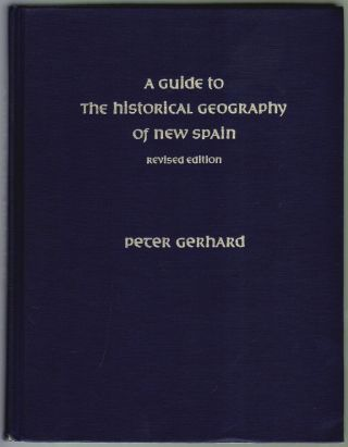 A Guide to the Historical Geography of New Spain, Revised Edition. Peter Gerhard.