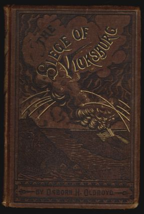 A Soldier's Story of the Siege of Vicksburg, From the Diary of Osborn H. Oldroyd, With Confederate Accounts from Authentic Sources. Osborn H. Oldroyd, M. F. Force, Introduction.