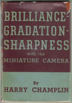 Brilliance - Graduation - Sharpness with the Miniature Camera [SIGNED]. Harry Champlin.