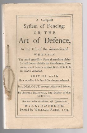 A Compleat System of Fencing: Or, the Art of Defence, in the Use of the Small-Sword. Edward Blackwell.