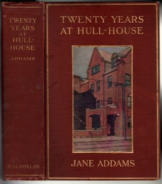 Twenty Years at Hull-House, with Autobiographical Notes. Jane Addams.