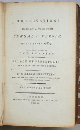 Observations Made on a Tour From Bengal to Persia in the Years 1786-7, with a Short Account of the Remains of the Celebrated Palace of Persepolis; and Other Interesting Events