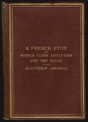 A French Eton: Or, Middle Class Education and the State. Matthew Arnold