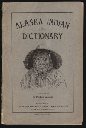 Aleutian Indian and English Dictionary. Common Words in the Dialects of the Aleutian Indian Language as Spoken by the Oogashik, Egashik, Egegik, Anangashuk and Misremie Tribes Around Sulima River and Neighboring Parts of the Alaska Peninsula. LANGUAGE NATIVE AMERICANS, Charles A. Lee.