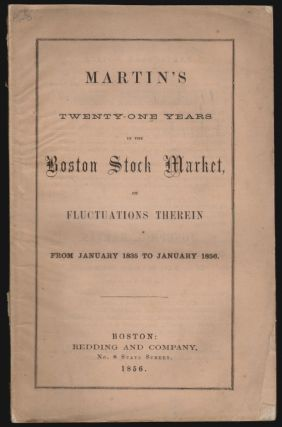 Twenty-One Years in the Boston Stock Market, or Fluctuations Therein from January 1, 1835 to January 1, 1856. STOCK MARKET COMMERCE, Joseph G. Martin.