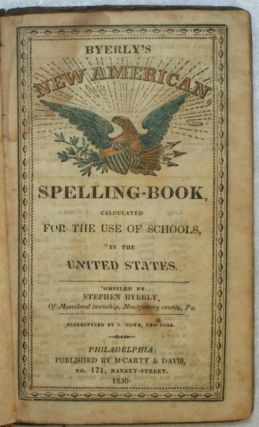 Byerly's New American Spelling-Book, Calculated for the Use of Schools, in the United States. EDUCATION, Stephen Byerly.