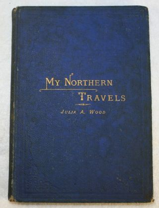 My Northern Travels. The Results of Faith and Prayer. Based Upon a Tour of Nine Months Through...