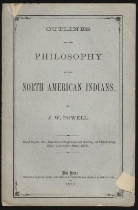 Outlines of the Philosophy of the North American Indians. NATIVE AMERICANS, J. W. Powell.