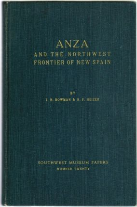 Anza and the Northwest Frontier of New Spain. J. N. Bowman, Robert F. Heizer.