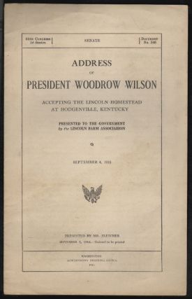Address of President Woodrow Wilson Accepting the Lincoln Homestead at Hodgenville, Kentucky. LINCOLN, Woodrow Wilson.