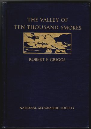 The Valley of Ten Thousand Smokes. Robert F. Griggs.