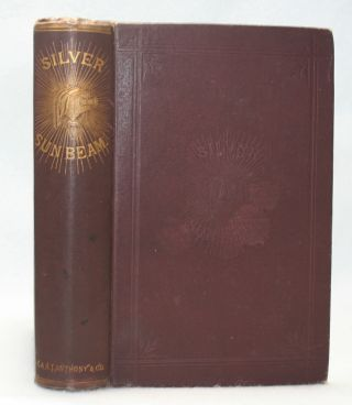 The Silver Sunbeam: A Practical and Theoretical Text-Book on Sun Drawing and Photographic Printing: Comprehending All the Wet and Dry Processes at Present Known, with Collodion, Albumen, Gelatine, Wax, Resin, and Silver. J. Towler.