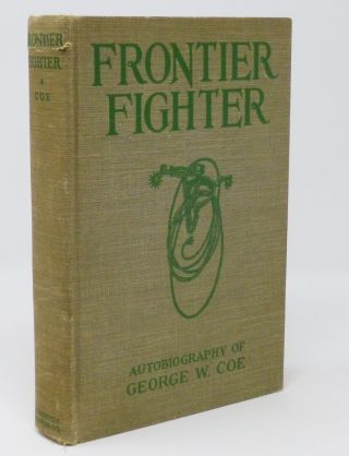 Frontier Fighter, The Autobiography of George W. Coe, Who Fought and Rode with Billy the Kid