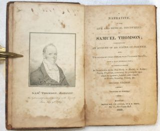 A Narrative of the Life and Medical Discoveries of Samuel Thomson; Containing an Account of His...