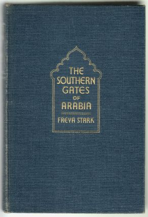 The Southern Gates of Arabia, A Journey in the Hadhramaut. Freya Stark.