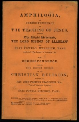 Amphilogia, or Correspondence on the Teaching of Jesus Between the Right Reverend, the Lord...
