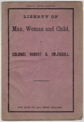 Liberty of Man, Woman and Child. Robert G. Ingersoll.