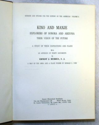 Kino and Manje, Explorers of Sonora and Arizona, Their Vision for the Future. A Study of Their Expeditions and Plans, with an Appendix of Thirty Documents [and] A Map of the Area [Pimeria Alta] with a Place Finder by Ronald L. Ives