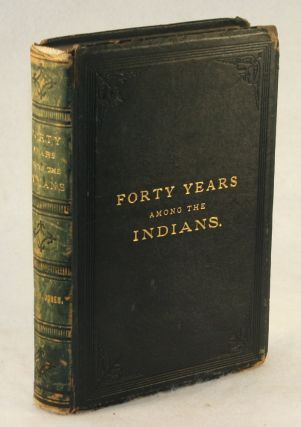 Forty Years Among the Indians. A True Yet Thrilling Narrative of the Author's Experiences Among the Natives. Daniel Webster Jones.