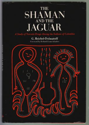 The Shaman and the Jaguar: A Study of Narcotic Drugs Among the Indians of Colombia. G. Reichel-Dolmatoff, Richard Evans Schultes.