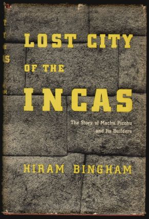 Lost City of the Incas, The Story of Machu Picchu and Its Builders. Hiram Bingham.