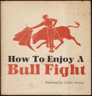 How to Enjoy a Bull Fight [SIGNED]. J. Kelly Farris, Frontain, Dick, Carlos Arruza.
