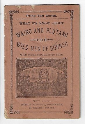 What We Know About Waino and Plutano, The Wild Men of Borneo, With Poems Dedicated to Them