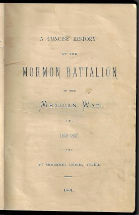 A Concise History of the Mormon Battalion in the Mexican War, 1846-1847. Sergeant Daniel Tyler