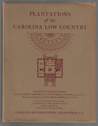 Plantations of the Carolina Low Country. Samuel Gallard Stoney, John Mead Howells, Introduction.