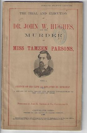 The Trial and Execution of Dr. John W. Hughes for the Murder of Miss Tamzen Parsons, With a Sketch of His Life as Related by Himself