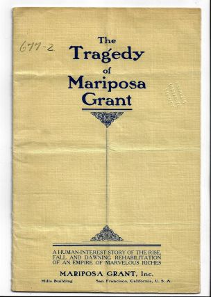 The Tragedy of Mariposa Grant. A Human Interest Story of the Rise, Fall, and Dawning Rehabilitation of an Empire of Marvelous Riches