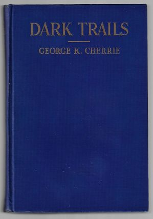 Dark Trails, Adventures of a Naturalist. George K. Cherrie.