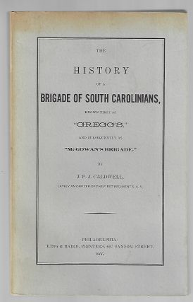 "The History of a Brigade of South Carolinians, Known First as ""Gregg's"" and Subsequently as ""McGowan's Brigade"" J. F. J. Caldwell."