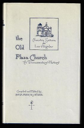 The Old Plaza Church, A Documentary History. Monsignor Francis J. Weber