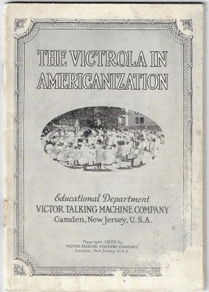 The Victrola in Americanization. TRADE PUBLICATION, Frances Elliott Clark