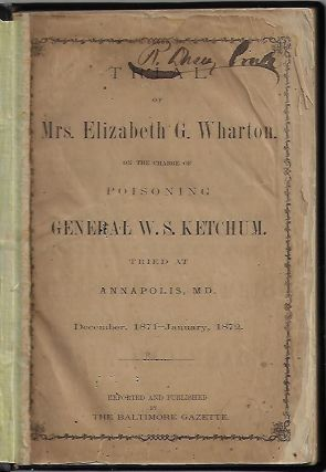 Trial of Mrs. Elizabeth G. Wharton on the Charge of Poisoning General W.S. Ketchum. Tried at...