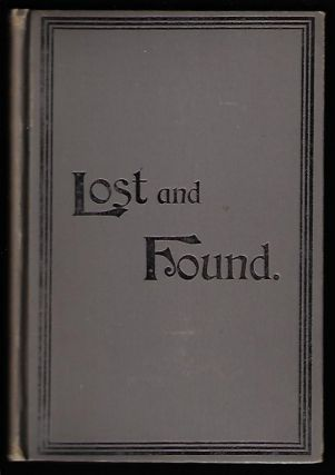 Lost and Found; Or, the Abduction and Recovery of Ray Elliot. A full and true account of the Kidnapping, the Search, and the Restoration of the long-lost boy, with testimony, court records, decisions, and decrees to date, in the famous criminal trial and habeas corpus case