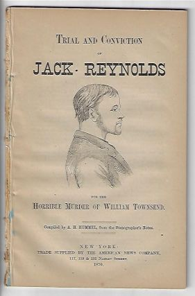Trial and Conviction of Jack Reynolds for the Horrible Murder of William Townsend. A. H. Hummel.