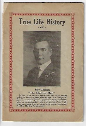 Life History of Roy Gardner, The Smiling Bandit, A Strangely Interesting and True Story. Louis S. Sonney.