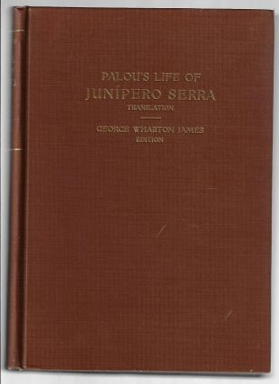 Francisco Palou's Life and Apostolic Labors of the Venerable Father Junipero Serra, Founder of...